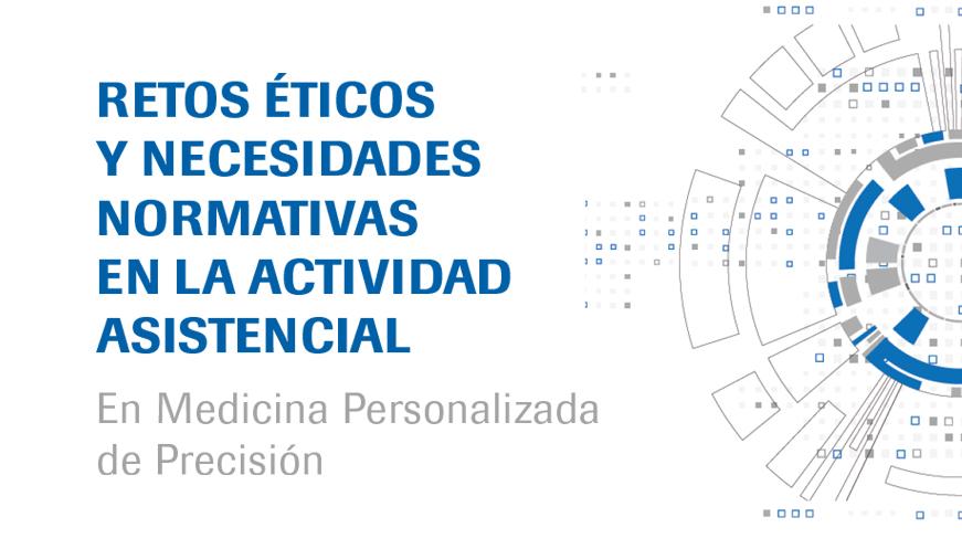 Retos éticos y necesidades normativas en la actividad asistencial en Medicina Personalizada de Precisión