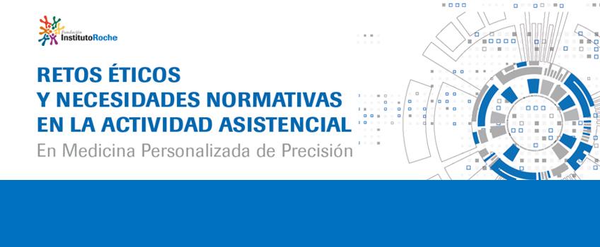 ¡Ya disponible el informe: Retos éticos y necesidades normativas en la actividad asistencial en Medicina Personalizada de Precisión!