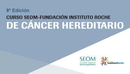 8ª Edición Curso SEOM-Fundación Instituto Roche de Cáncer Hereditario
