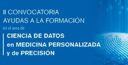 II Convocatoria de ayudas a la formación en el área de ciencia de datos en Medicina Personalizada y de Precisión
