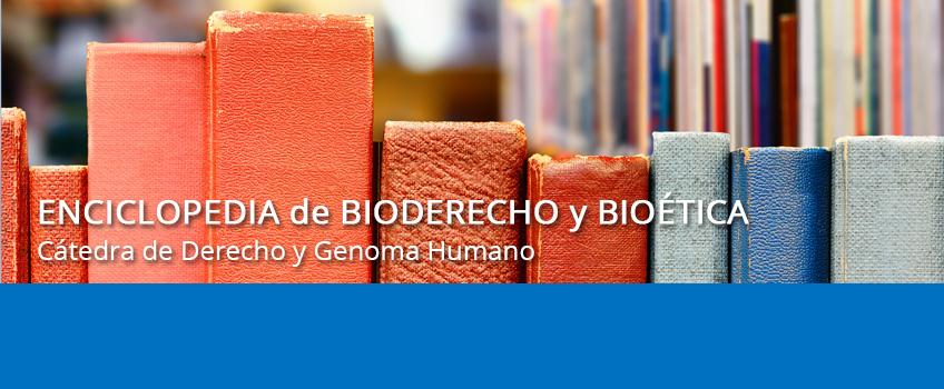 Enciclopedia de Bioderecho y Bioética. Ahora en formato online  para poder consultar  el índice de voces y sus acepciones jurídicas, técnicas y científicas. Una obra de incalculable valor.