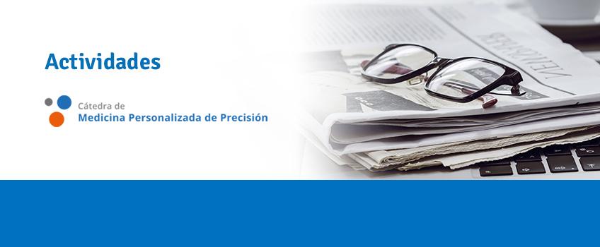 ¡Nueva sección! Descubre todas las actividades impulsadas por la Cátedra de Medicina Personalizada de Precisión destinadas a aumentar la presencia y la percepción pública de la importancia de este campo de conocimiento en la Medicina del Futuro.