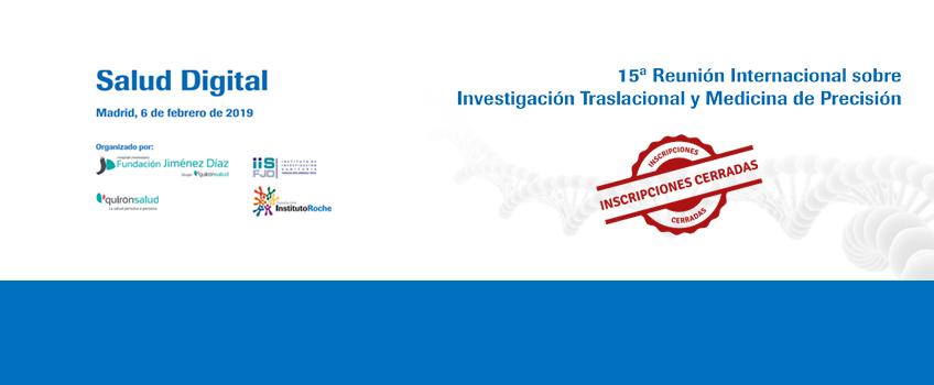 15ª Reunión Internacional sobre Investigación Traslacional y Medicina de Precisión. SALUD DIGITAL. Disponible el certificado de asistencia y  los vídeos de la jornada.