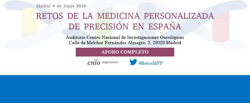 Retos de la Medicina Personalizada de Precisión en España. <br>Auditorio Centro Nacional de Investigaciones Oncológicas. Madrid