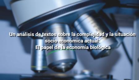 Un análisis de textos sobre la complejidad y la situación socio económica actual: El papel de la economía biológica