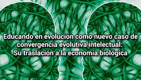 Educando en evolución como nuevo caso de convergencia  evolutiva intelectual: Su traslación a la economía biológica