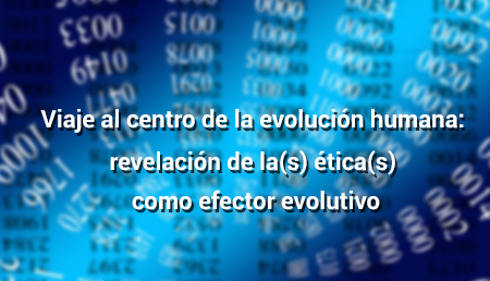 Viaje al centro de la evolución humana: revelación de la(s) ética(s) como efector evolutivo