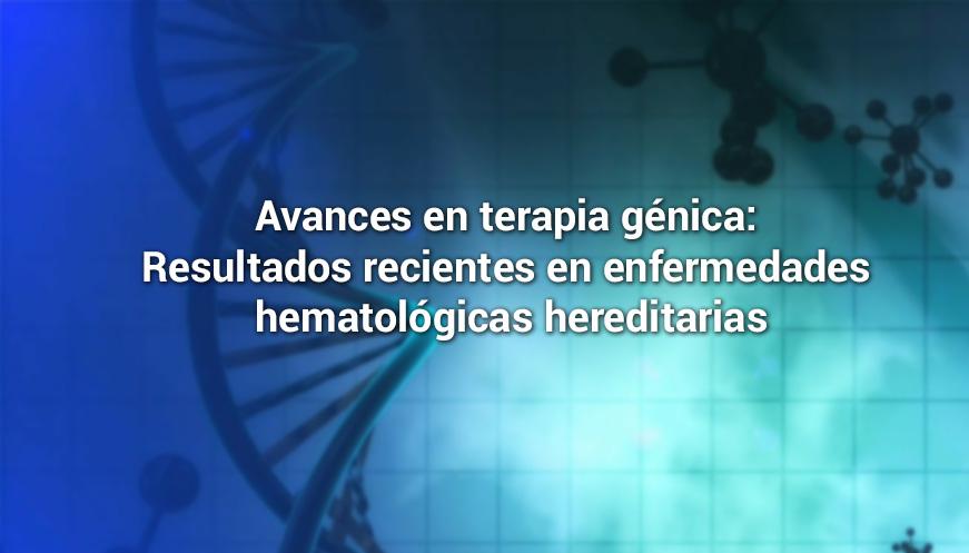 Avances en terapia génica: Resultados recientes en enfermedades hematológicas hereditarias