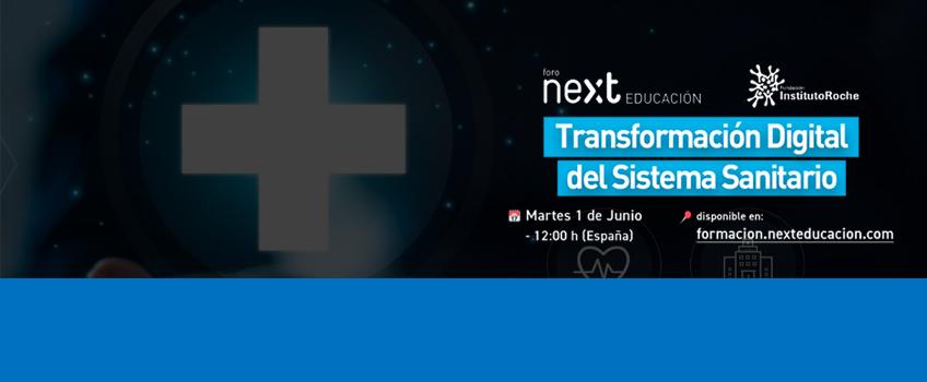 FORO NEXT: TRANSFORMACIÓN DIGITAL DEL SISTEMA SANITARIO. Vídeo disponible.