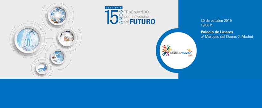 15 AÑOS trabajando por la medicina del FUTURO. 30 de octubre 2019 19:00 h. Palacio de Linares, Madrid