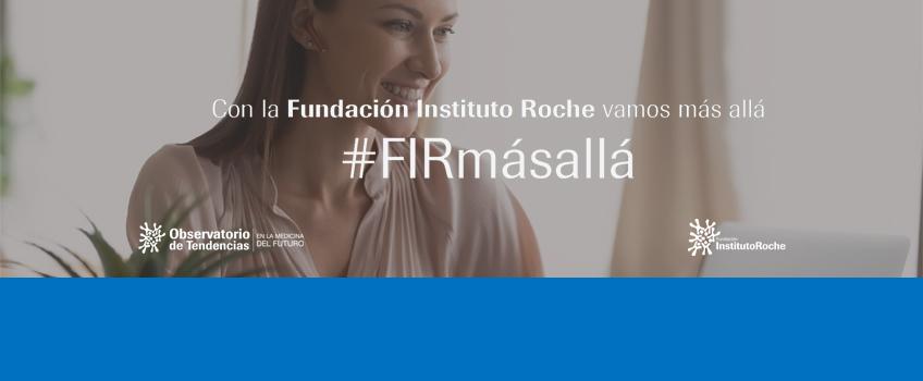 La Fundación Instituto Roche lanza la iniciativa virtual #FIRmásallá, para divulgar y generar conocimiento sobre la medicina del futuro adaptada a la situación actual del coronavirus.