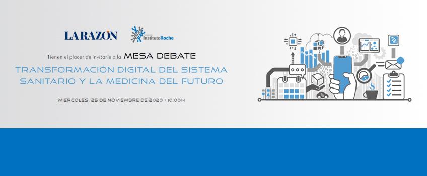MESA DEBATE. Transformación Digital del Sistema Sanitario y la Medicina del Futuro. 25 de noviembre de 10 a 11.30 horas.