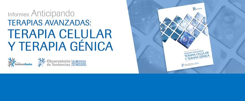 Nuevo Informes Anticipando Terapias Avanzadas: Terapia celular y terapia génica