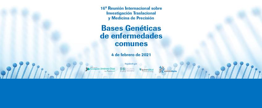 16ª Reunión Internacional sobre Investigación Traslacional y Medicina de Precisión. Bases Genéticas de enfermedades genéticas. 4 de febrero de 2021. Jornada online- Inscripciones abiertas.