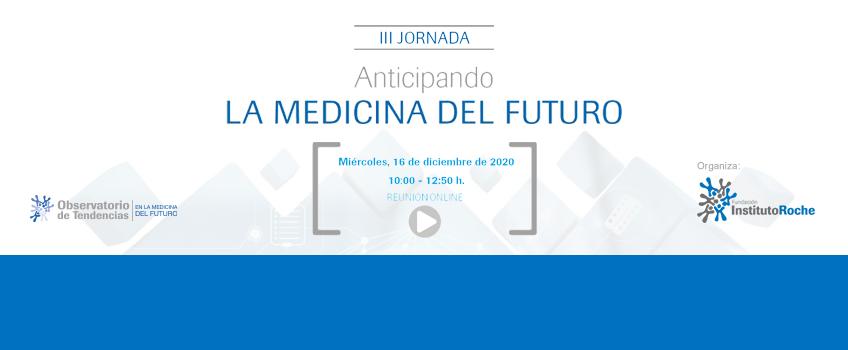 III JORNADA Anticipando la Medicina del Futuro. Miércoles 16 de diciembre. Disponibles los vídeos de la jornada.