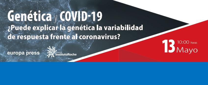 Genética y COVID-19 ¿Puede explicar la genética la variabilidad de respuesta frente al coronavirus?  Miércoles 13 de mayo. ¡Disponible el vídeo del encuentro digital!