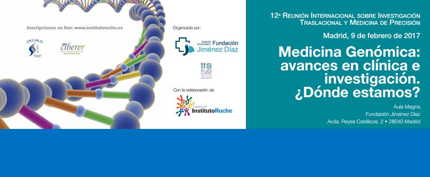 12ª Reunión Internacional sobre Investigación Traslacional y Medicina de Precisión. Medicina Genómica: avances en clínica e investigación. ¿Dónde estamos?