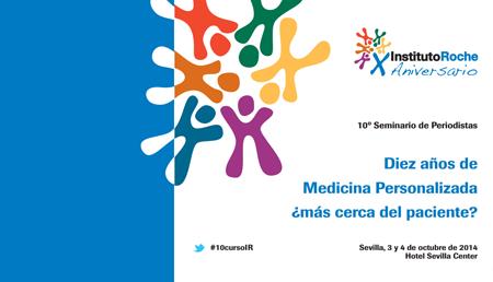 10º Seminario de Periodistas. Diez años de Medicina Personalizada ¿más cerca del paciente?