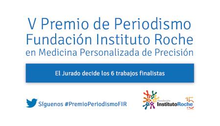 El Jurado del V Premio de Periodismo en Medicina Personalizada de Precisión de la Fundación Instituto Roche decide los seis trabajos finalistas