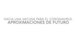 Hacia una vacuna para el coronavirus. Aproximaciones de futuro