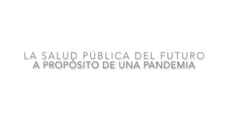 """#FIRmásallá La salud pública del futuro. """"A propósito de una pandemia"""""""