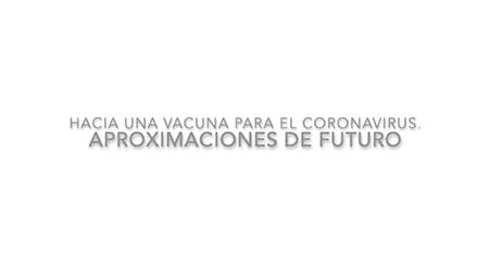#FIRmásallá Hacia una vacuna para el coronavirus. Aproximaciones de futuro