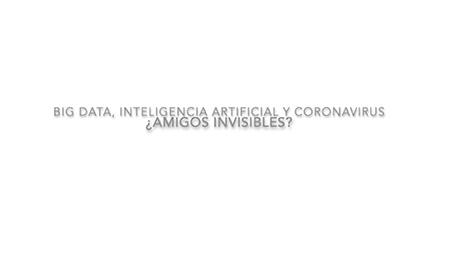 #FIRmásallá Big Data, Inteligencia artificial y coronavirus. ¿Amigos invisibles?