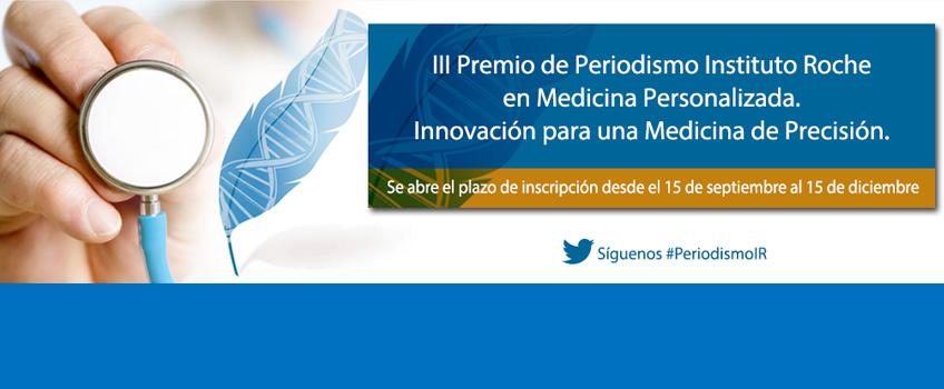 III Premio de Periodismo Instituto Roche en Medicina Personalizada. Innovación para una medicina de precisión. Abierto el plazo de inscripción hasta el 15 de diciembre.