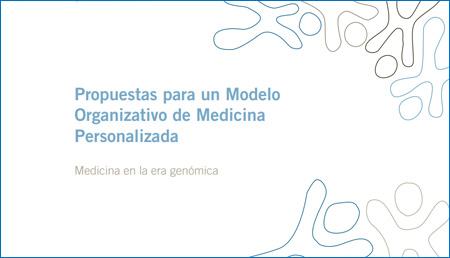 Propuestas para un Modelo Organizativo de Medicina Personalizada. Medicina en la era genómica