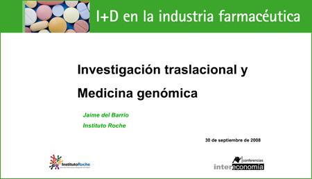 Investigación traslacional y Medicina Genómica.-<br>I+D en la Industria Farmacéutica